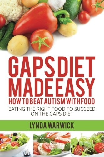 9781500962883: Gaps Diet Made Easy: How to Beat Autism With Food: Eating the Right Food to Succeed On the Gaps Diet