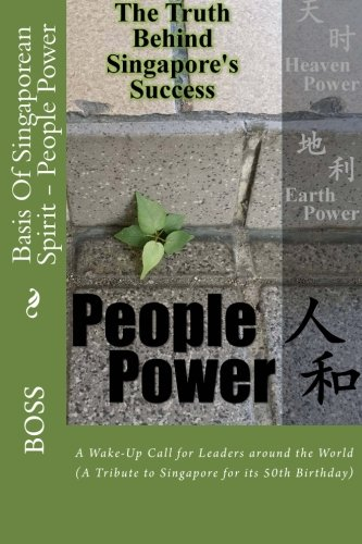 Basis Of Singaporean Spirit - People Power: A Wake-Up Call for Leaders around the World (Volume 1):...