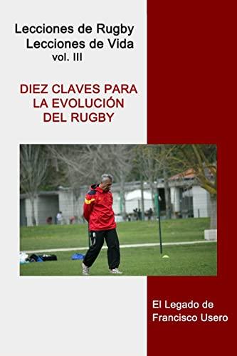 9781500965877: Diez claves para la evolución del rugby: El legado de Francisco Usero: Volume 3 (Lecciones de Rugby, Lecciones de Vida)