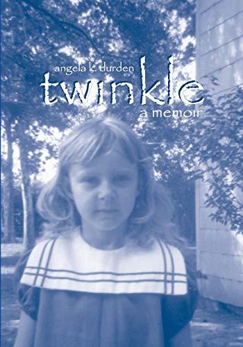 Twinkle: a memoir: Durden, Angela K.
