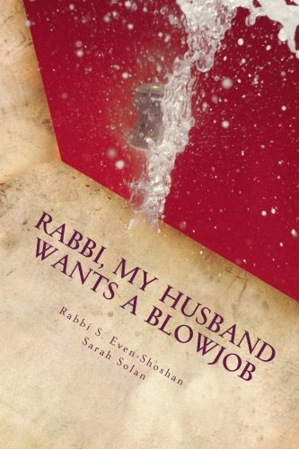 9781500968502: Rabbi, My husband wants a Blowjob: A Halachic Analysis of Fellatio in Jewish Marital Intimacy (Marital sexuality and Halacha) (Volume 1)