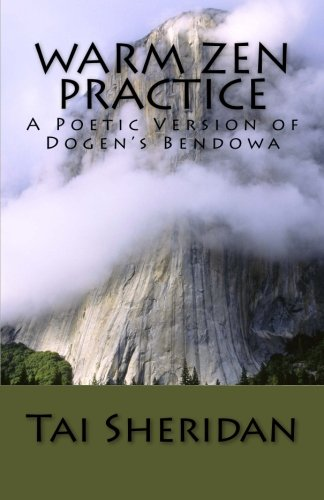 9781500968571: Warm Zen Practice: A Poetic Version of Dogen's Bendowa