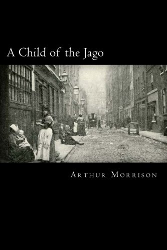 a child of the jago by arthur A child of the jago is an 1896 novel by arthur morrison  background a bestseller in its time, it recounts the brief life of dicky perrott, a child growing up in the old jago, a fictionalisation of the old nichol , a slum located between shoreditch high street and bethnal green road in the east end of london.