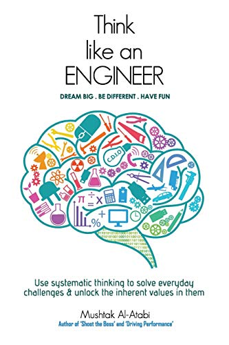 Think Like an Engineer: Use systematic thinking to solve everyday challenges & unlock the ...