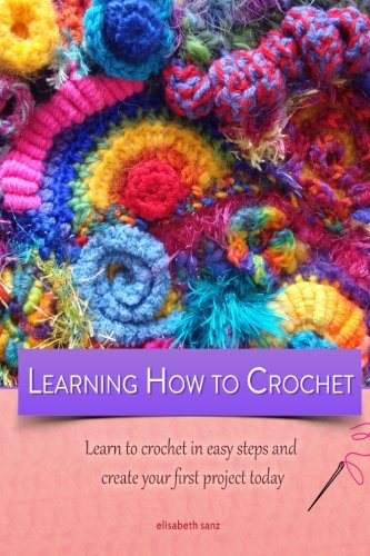 9781500972547: Learning how to crochet learn to crochet in easy steps and create your first project today