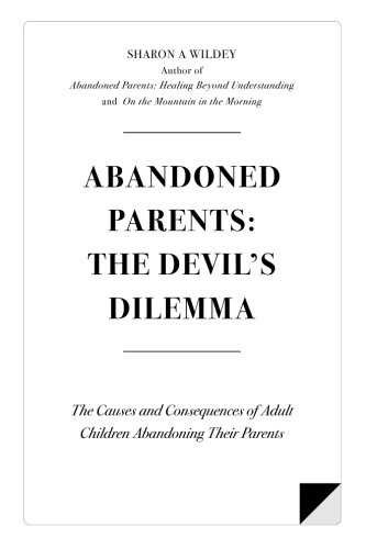 9781500973704: Abandoned Parents: The Devil's Dilemma: The Causes and Consequences of Adult Children Abandoning Their Parents (Volume 1)
