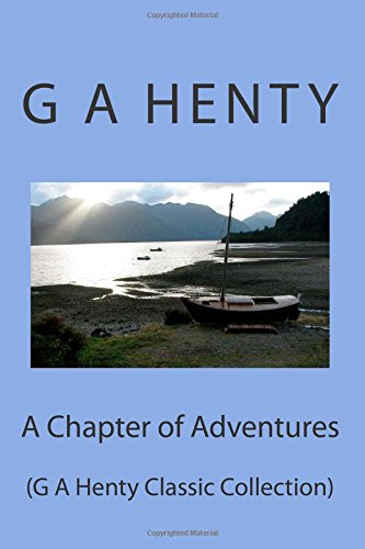 9781500974268: A Chapter of Adventures: (G A Henty Classic Collection)
