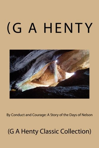 9781500976071: By Conduct and Courage: A Story of the Days of Nelson: (G A Henty Classic Collection)