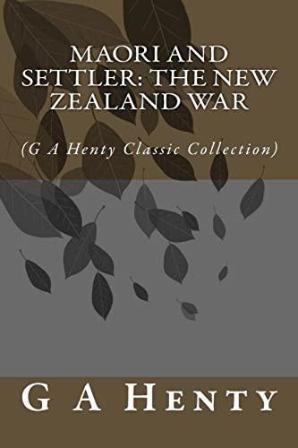 Maori and Settler: The New Zealand War: G A Henty