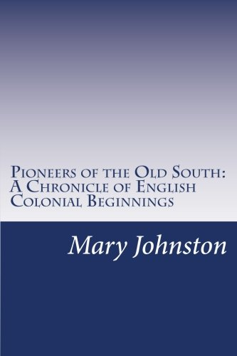 9781500976644: Pioneers of the Old South: A Chronicle of English Colonial Beginnings