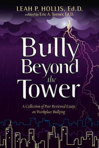 Bully Beyond the Tower 2014: A collection of peer reviewed essays on workplace bullying: Hollis ...