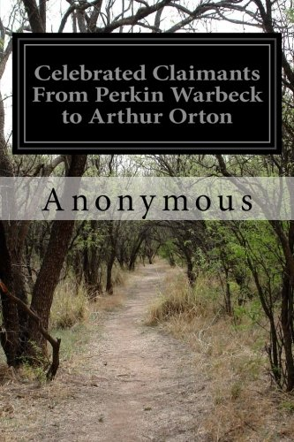 9781500981501: Celebrated Claimants From Perkin Warbeck to Arthur Orton