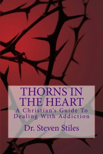9781500982737: Thorns In The Heart: A Christian's Guide To Dealing With Addiction