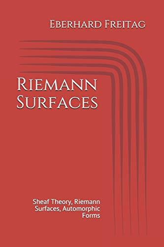 Riemann Surfaces: Sheaf Theory, Riemann Surfaces, Automorphic Forms: Freitag, Eberhard