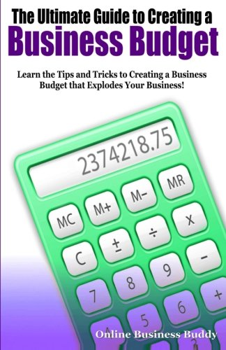 9781500984335: The Ultimate Guide to Creating a Business Budget: Learn the Tips and Tricks to Creating a Business Budget that Explodes Your Business!