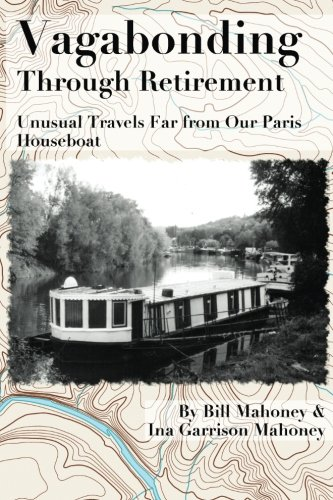 Vagabonding Through Retirement: Unusual Wanders Far From Our Paris Houseboat: Bill Mahoney