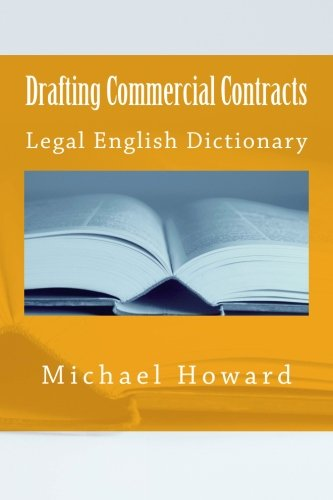 Drafting Commercial Contracts: Legal English Dictionary: Howard, Michael
