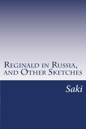 Reginald in Russia, and Other Sketches: Saki