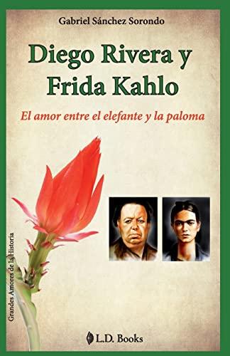 9781500988647: Diego Rivera y Frida Kahlo: El amor entre el elefante y la paloma (Grandes amores de la historia) (Volume 1) (Spanish Edition)