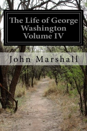 The Life of George Washington Volume IV: Marshall, John