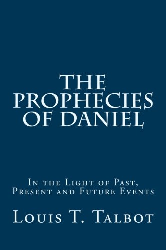 The Prophecies of Daniel: In the Light: Louis T. Talbot