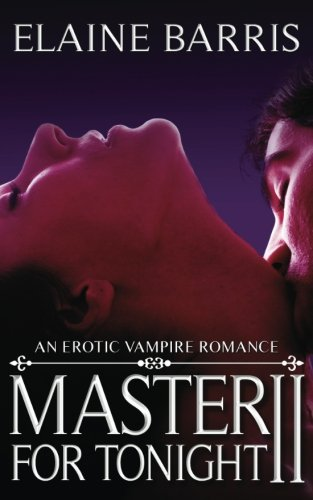 Master For Tonight II: An erotic vampire romance (Volume 2): Barris, Elaine