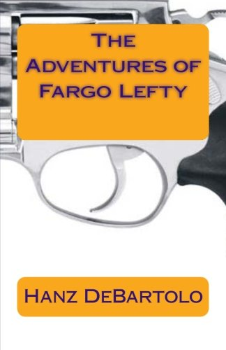 9781500994532: The Adventures of Fargo Lefty