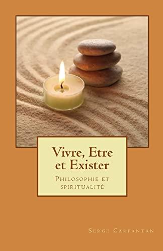 9781500995119: Vivre, etre et exister: Philosophie et spiritualité (Nouvelles leçons de philosophie) (Volume 21) (French Edition)