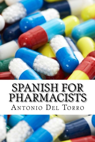 Spanish for Pharmacists: Essential Power Words and Phrases for Workplace Survival: Del Torro, ...