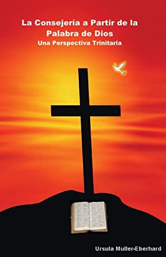 9781500999681: La Consejería a Partir de la Palabra de Dios: Una Perspectiva Trinitaria (Spanish Edition)