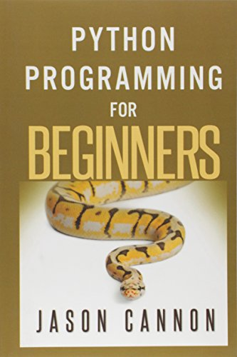 Python Programming for Beginners: An Introduction to: Jason Cannon