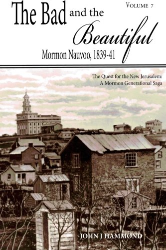 The Bad and the Beautiful: Mormon Nauvoo 1839-41 (Quest for the New Jerusalem: A Mormon ...