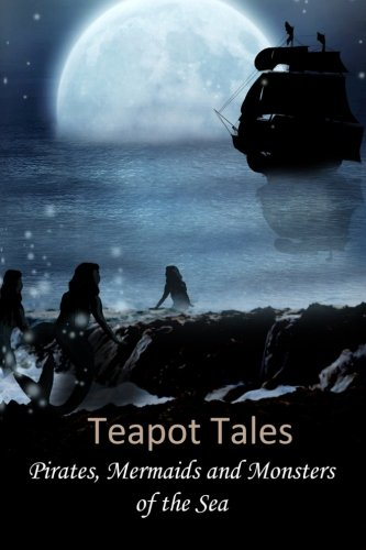 Teapot Tales: Pirates, Mermaids and Monsters of: Fyfe, Rebecca; Louden,
