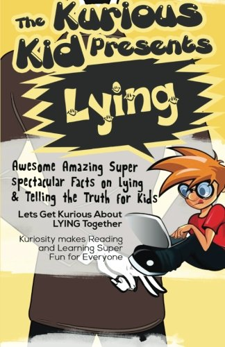 9781501005794: The Kurious Kid Presents Lying: Awesome Amazing Super spectacular Facts On Lying & Telling the Truth For Kids