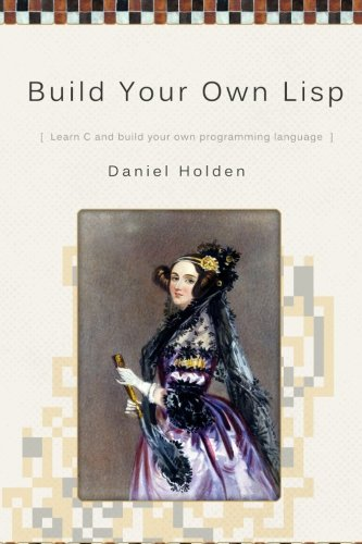 9781501006623: Build Your Own Lisp