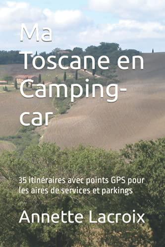 9781501006739: Ma Toscane en Camping-car: 35 itin�raires avec points GPS pour les aires de services et parkings