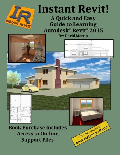 Instant Revit!: A Quick and Easy Guide to Learning Autodesk® Revit® 2015: Martin, David