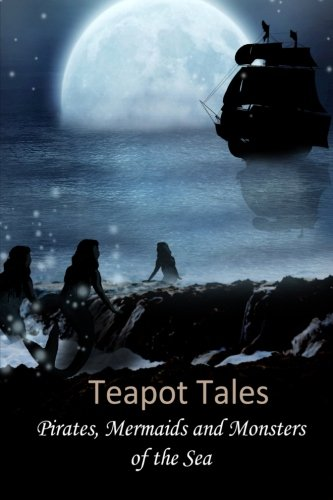 Teapot Tales: Pirates, Mermaids and Monsters of: Fyfe, Rebecca; Clark,