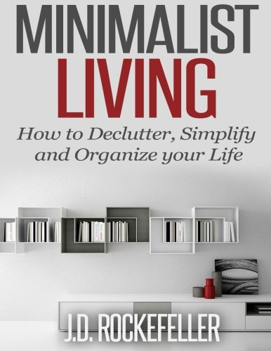 9781501017780: Minimalist Living: How To Declutter, Simplify And Organize Your Life (How to Clean, Organize and Declutter your House Series)
