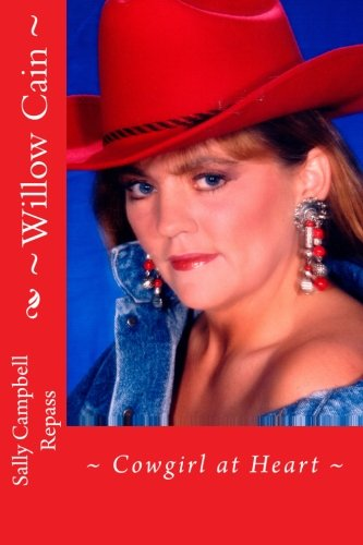 ~Willow Cain~: ~Cowgirl at Heart~ (Will Cain Series) (Volume 5): Repass, Sally Campbell