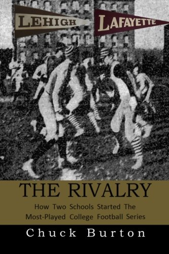 The Rivalry: How Two Schools Started the: Chuck Burton