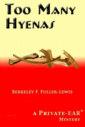 Too Many Hyenas: A Private Ear Mystery: Fuller-Lewis, Berkeley F.