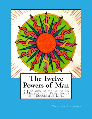 9781501020452: The Twelve Powers of Man: A Common Sense Guide To A Meaningful, Prosperous and Successful Life.