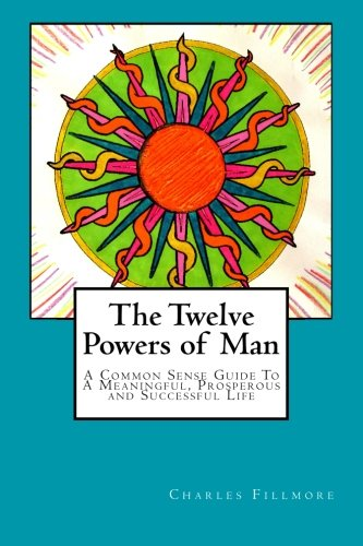 9781501020902: The Twelve Powers of Man: A Common Sense Guide To A Meaningful, Prosperous and Successful Life