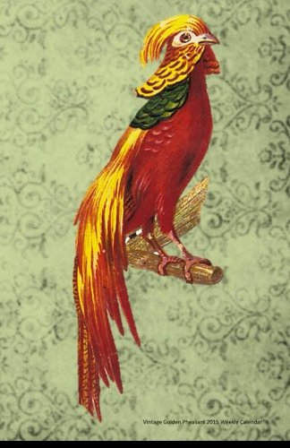 9781501022098: Vintage Golden Pheasant 2015 Weekly Calendar: 2015 week by week calendar with a cover photo of a vintage illustration of a magnificent golden pheasant