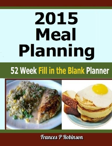 2015 Meal Planning: 52 Week Fill in the Blank Planner: Frances P Robinson