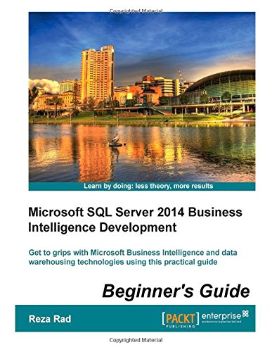 9781501026522: Microsoft SQL Server 2014 Business Intelligence Development Beginner's Guide