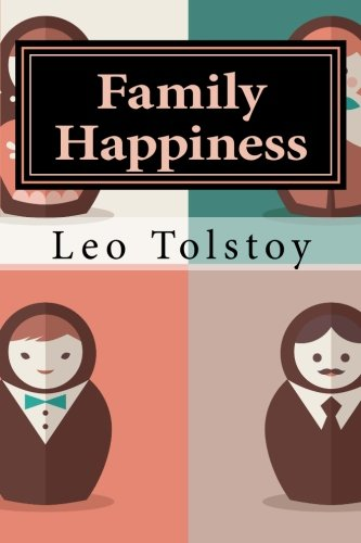 Family Happiness: (Annotated with Biography and Critical: Leo Tolstoy