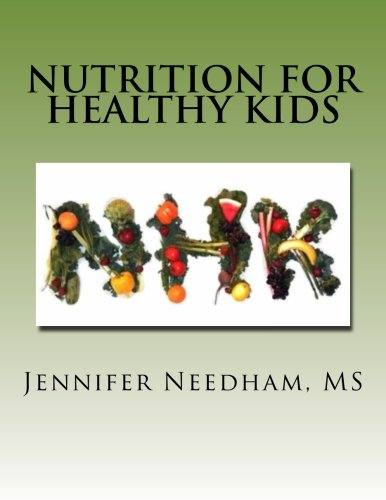 Nutrition For Healthy Kids: You Are What You Eat - Part I: Needham MS, Jennifer
