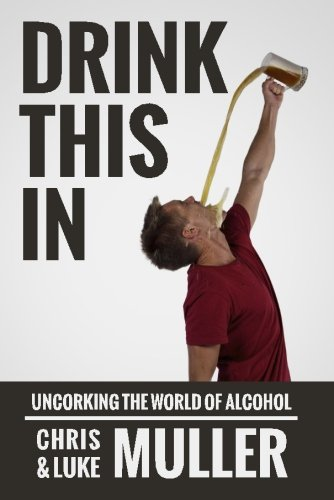 9781501031816: Drink This In: Uncorking the world of alcohol